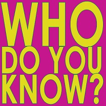 WHO DO YOU KNOW